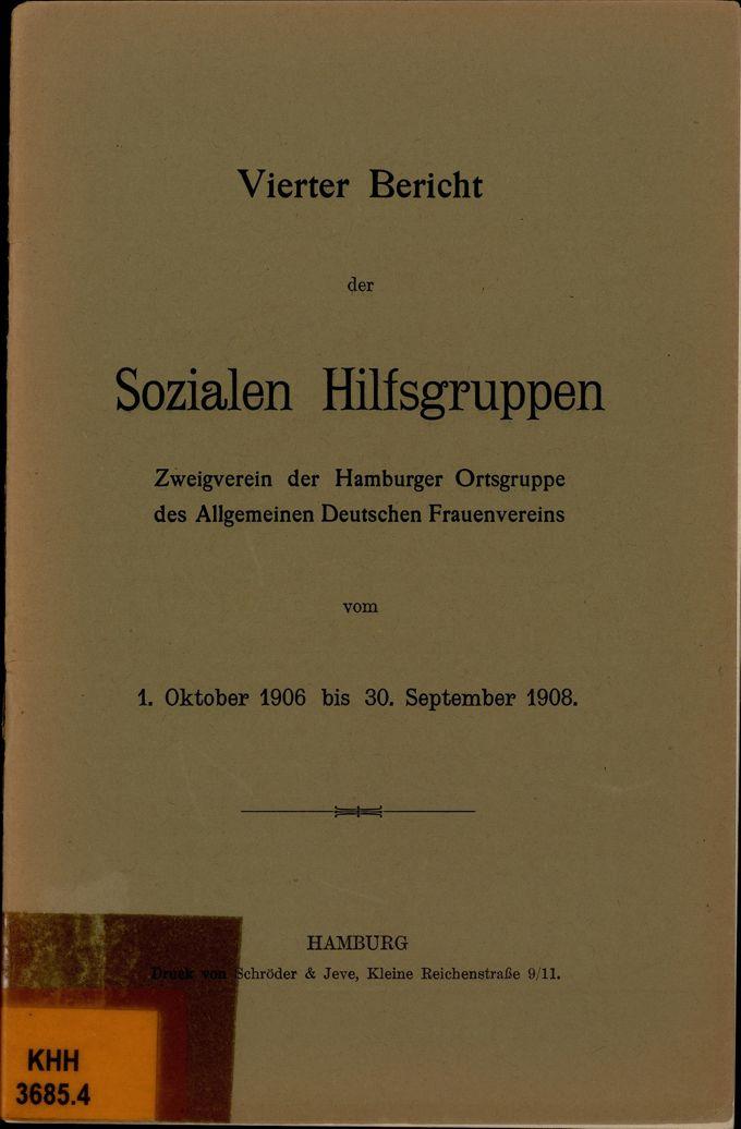 Vierter Bericht der Sozialen Hilfsgruppen, Zweigverein der Ortsgruppe Hamburg des Allgemeinen Deutschen Frauenvereins vom 1. Oktober 1906 bis 30. September 1908
