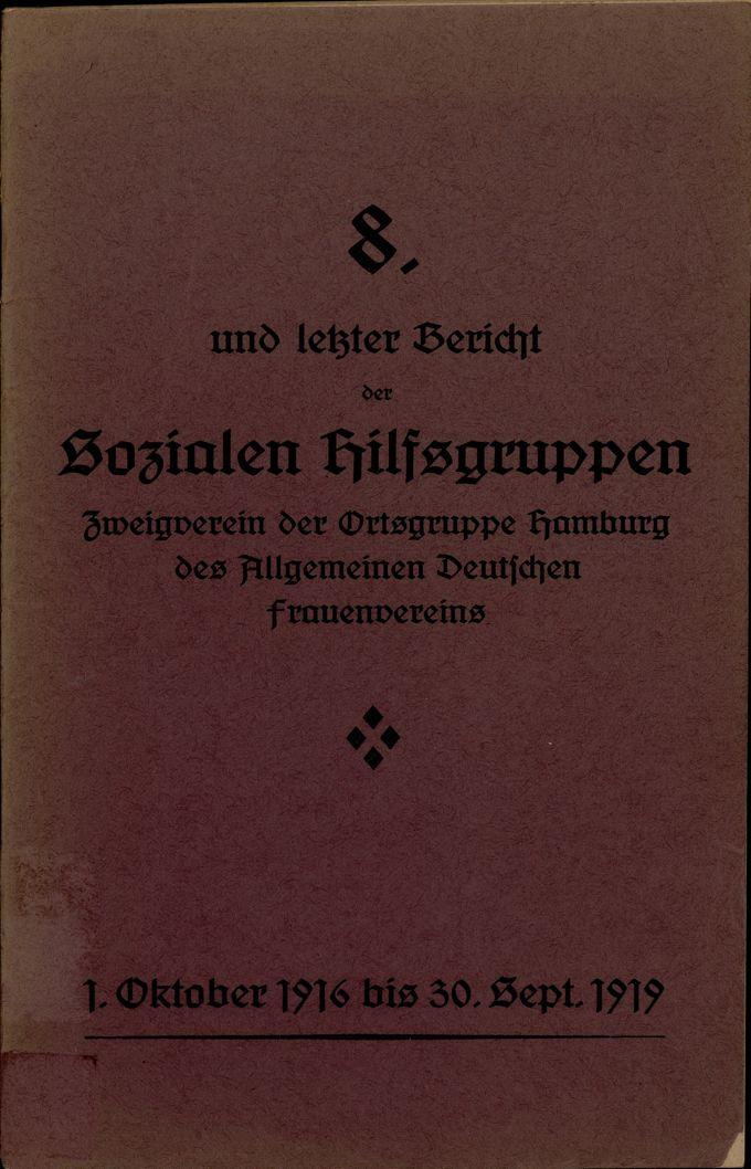 8. und letzter Bericht der Sozialen Hilfsgruppen, Zweigverein der Ortsgruppe Hamburg des Allgemeinen Deutschen Frauenvereins