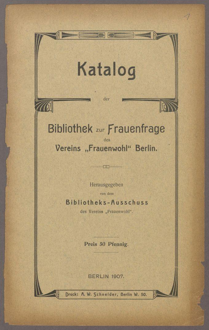 """Katalog der Bibliothek zur Frauenfrage des Vereins """"Frauenwohl"""" Berlin, hrsg. von dem Bibliotheks-Ausschuss des Vereins """"Frauenwohl"""", Berlin 1907 (76 S.) / Seite 4"""